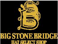 帽子のセレクトショップ BIG STONE BRIDGE | ビッグストーンブリッジ